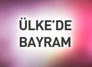ÜLKE'DE BAYRAM SABAHI
